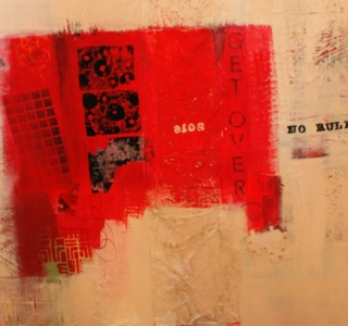 Get Over.Acrylic, and mixed media with collage elements.36 in x 48 in